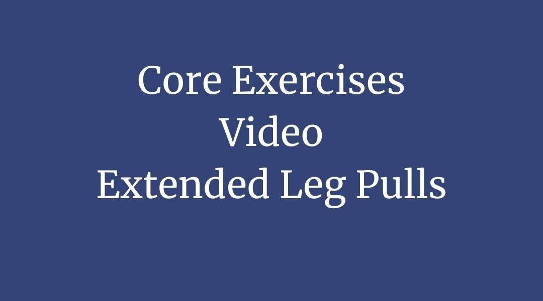 Core Exercise 6 – Extended leg pulls